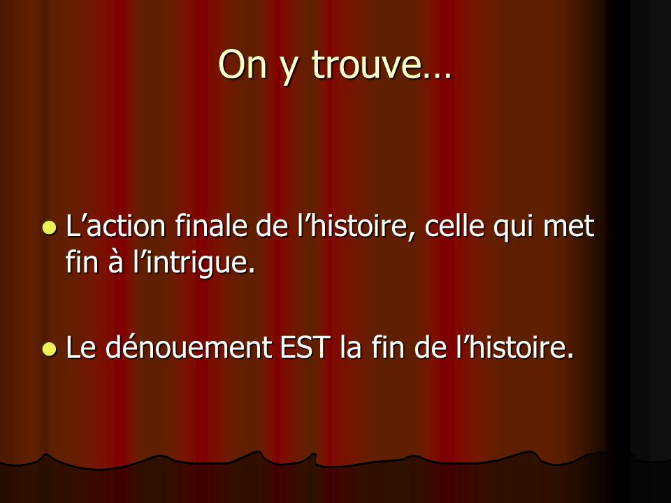 On y trouve… L'action finale de l'histoire, celle qui met fin à l'intrigue.