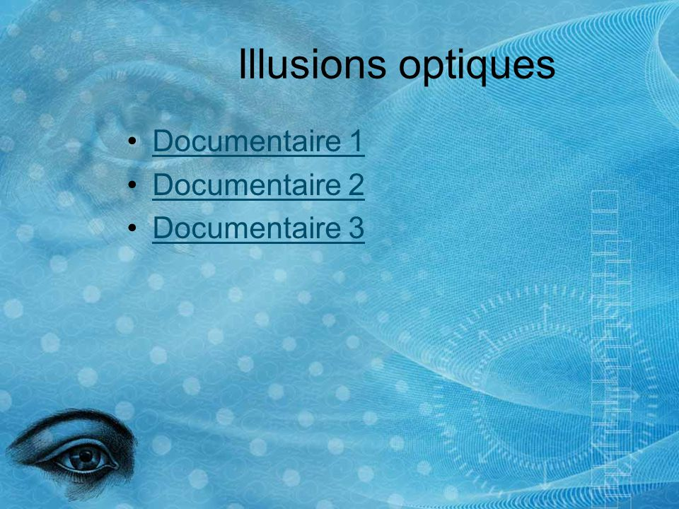 Illusions optiques Documentaire 1 Documentaire 2 Documentaire 3