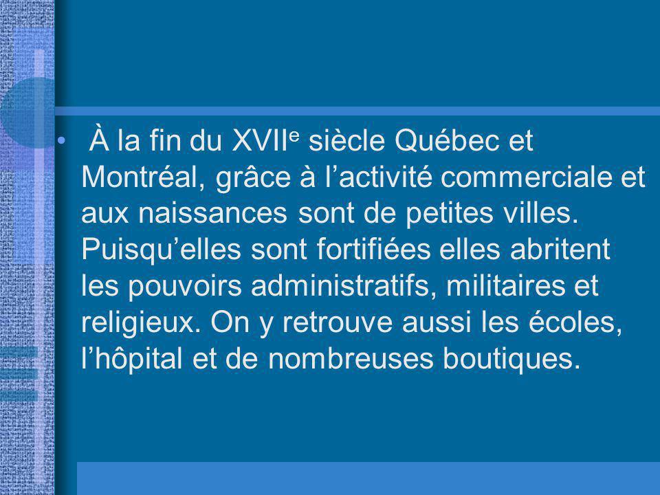 À la fin du XVIIe siècle Québec et Montréal, grâce à l'activité commerciale et aux naissances sont de petites villes.