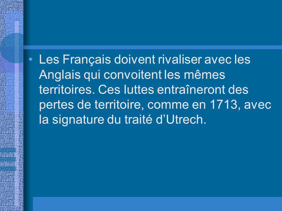 Les Français doivent rivaliser avec les Anglais qui convoitent les mêmes territoires.