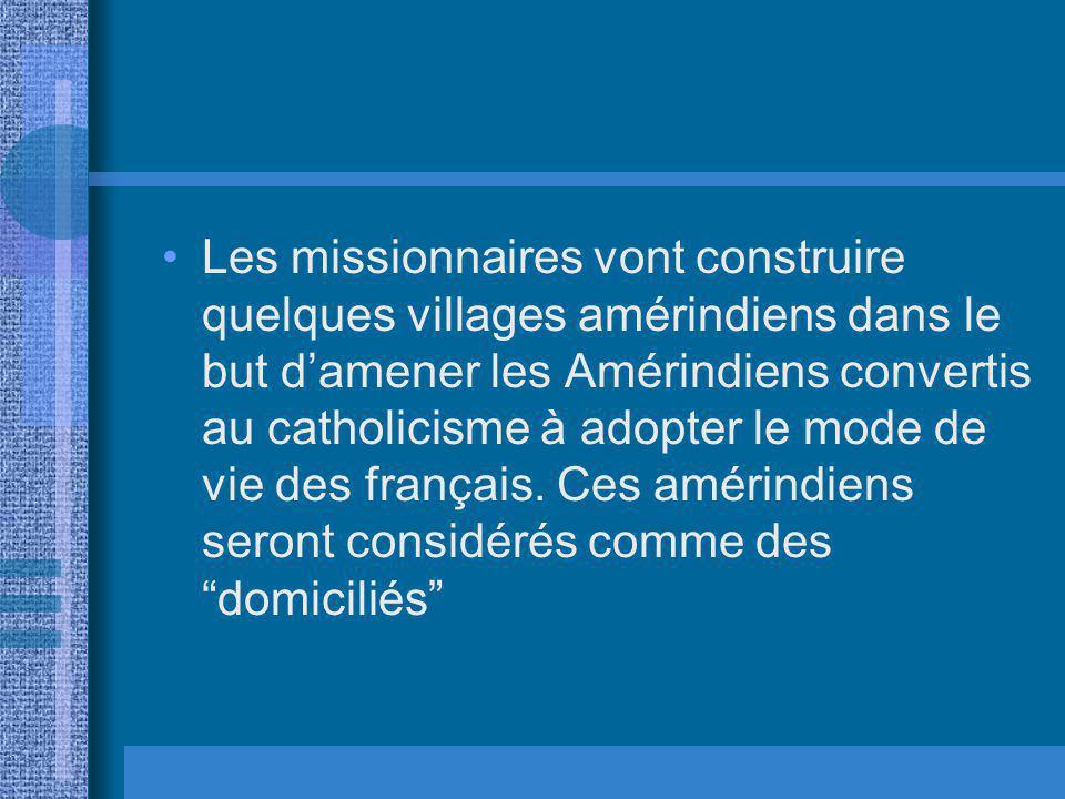 Les missionnaires vont construire quelques villages amérindiens dans le but d'amener les Amérindiens convertis au catholicisme à adopter le mode de vie des français.