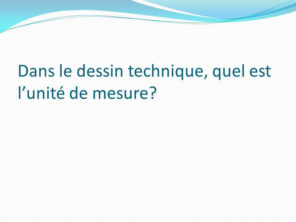 Dans le dessin technique, quel est l'unité de mesure