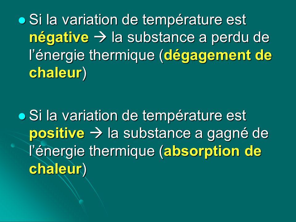 Si la variation de température est négative  la substance a perdu de l'énergie thermique (dégagement de chaleur)