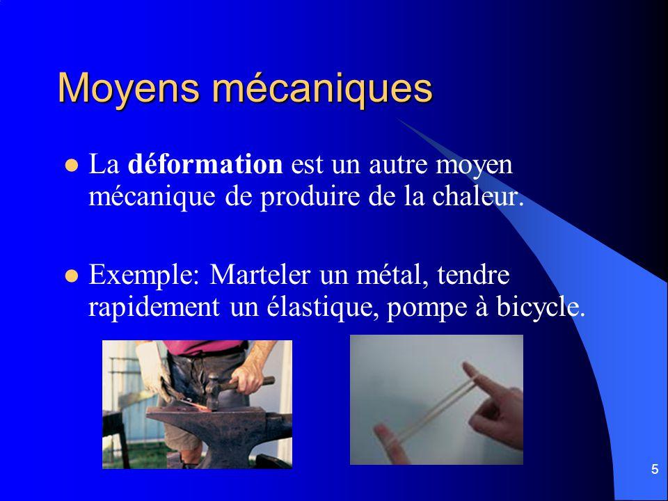 Moyens mécaniques La déformation est un autre moyen mécanique de produire de la chaleur.