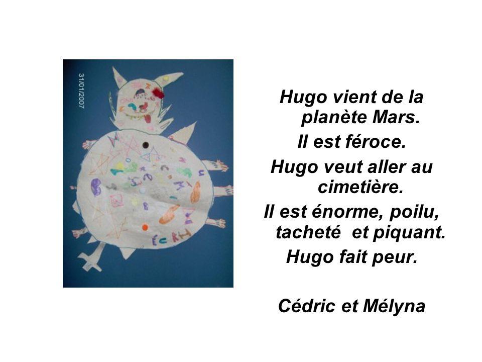 Hugo vient de la planète Mars. Il est féroce.