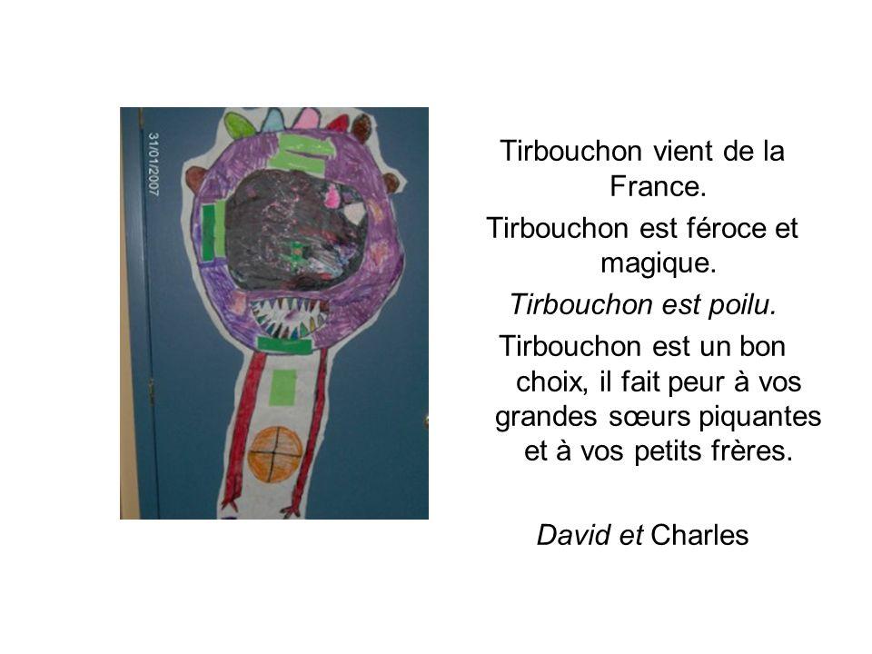Tirbouchon vient de la France. Tirbouchon est féroce et magique.