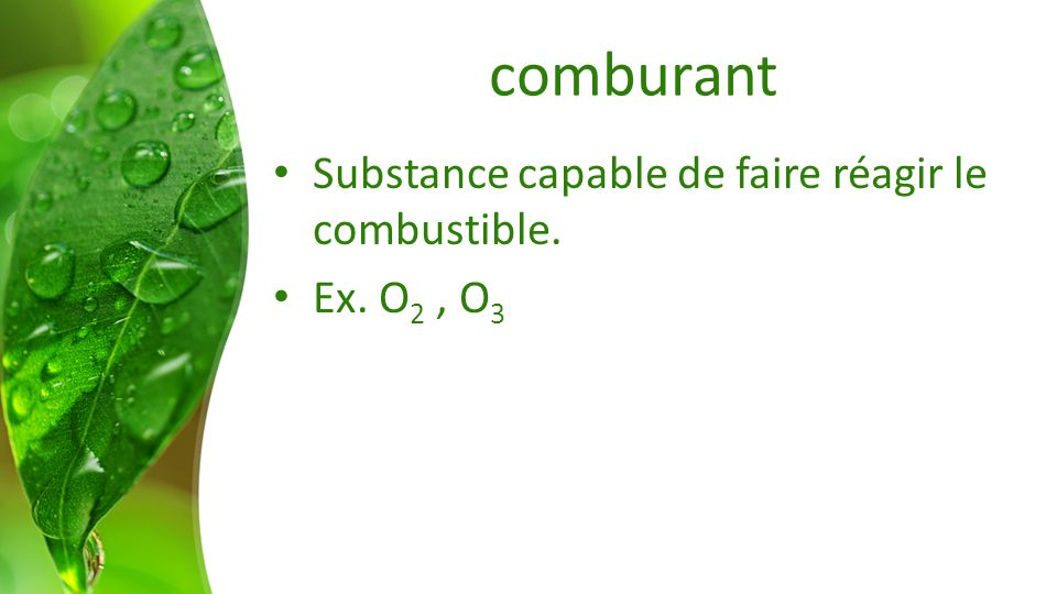 comburant Substance capable de faire réagir le combustible.