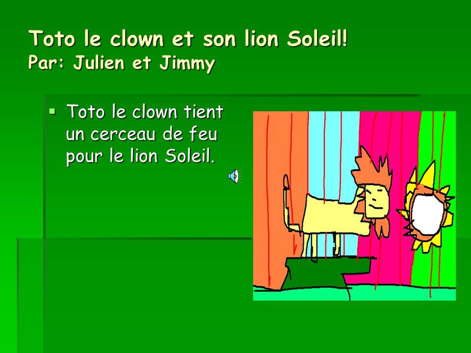 Toto le clown et son lion Soleil! Par: Julien et Jimmy