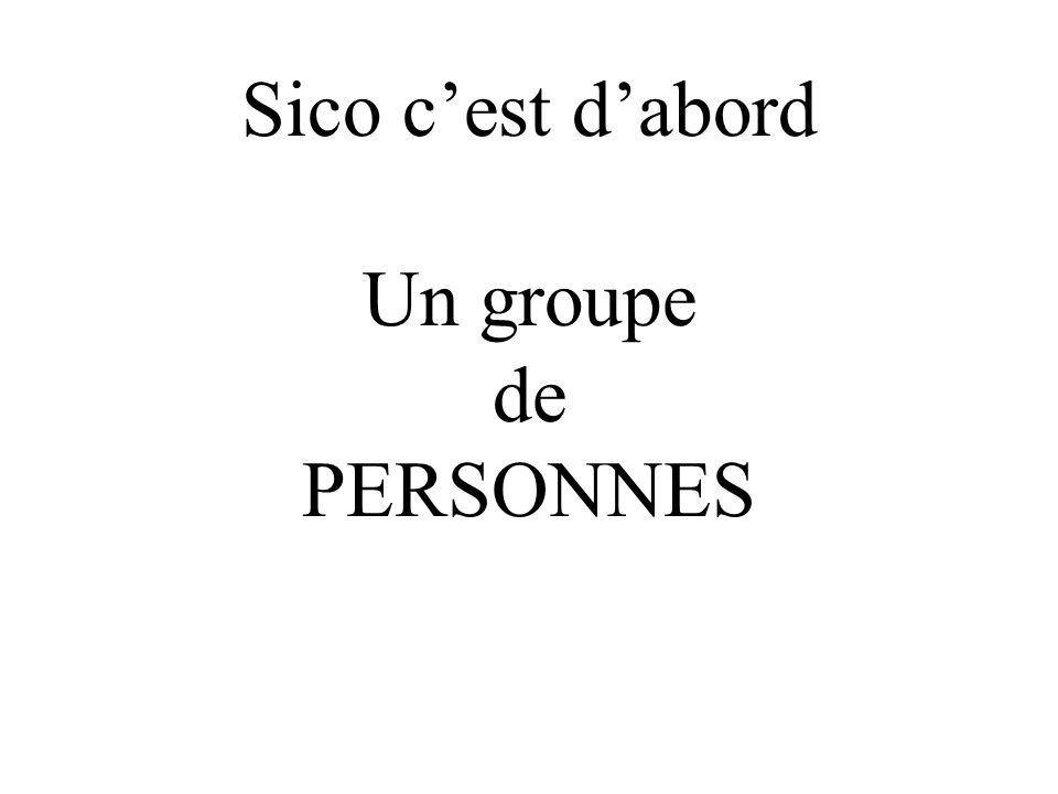 Sico c'est d'abord Un groupe de PERSONNES