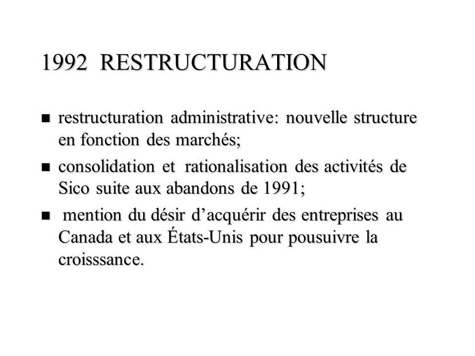 1992 RESTRUCTURATION restructuration administrative: nouvelle structure en fonction des marchés;
