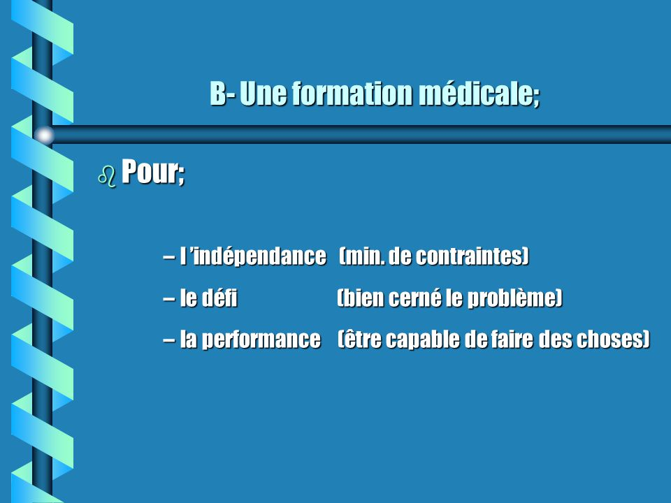 B- Une formation médicale;