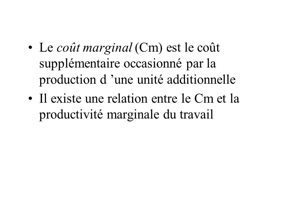 Le coût marginal (Cm) est le coût supplémentaire occasionné par la production d 'une unité additionnelle
