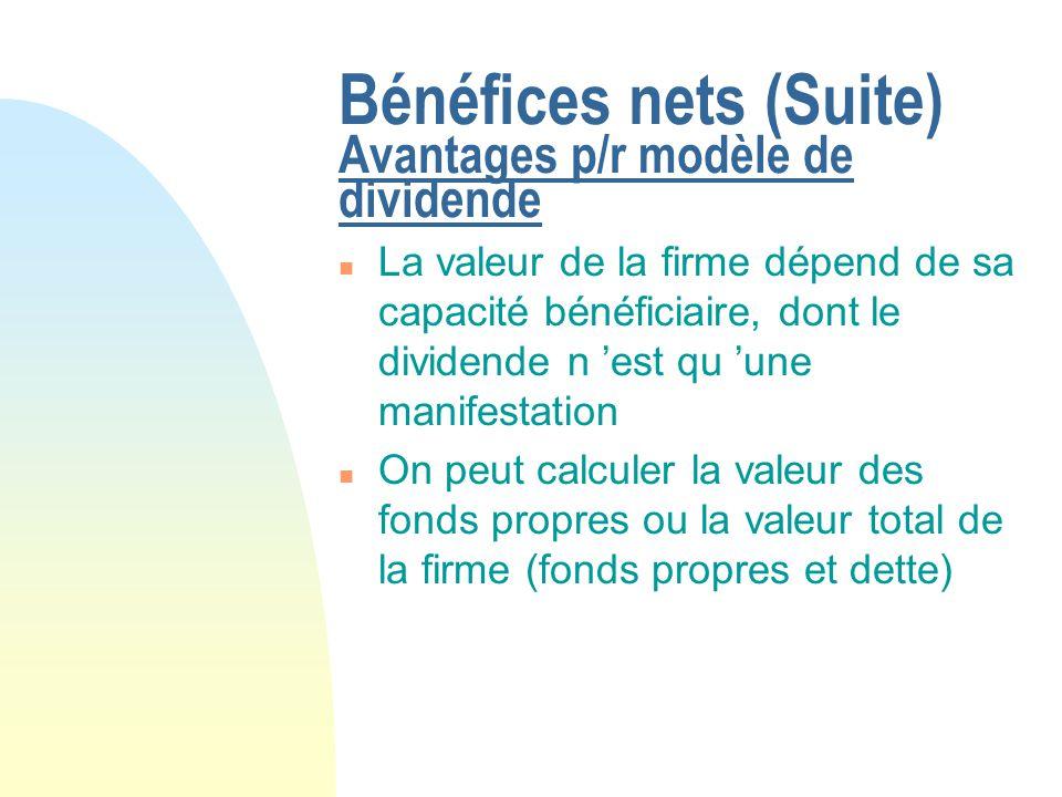 Bénéfices nets (Suite) Avantages p/r modèle de dividende