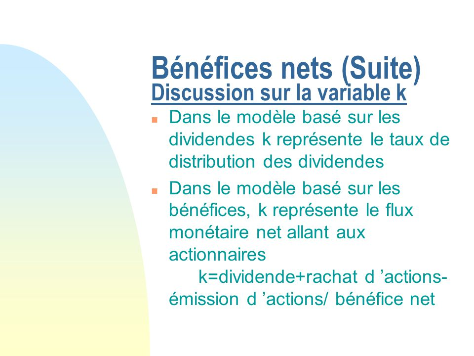 Bénéfices nets (Suite) Discussion sur la variable k
