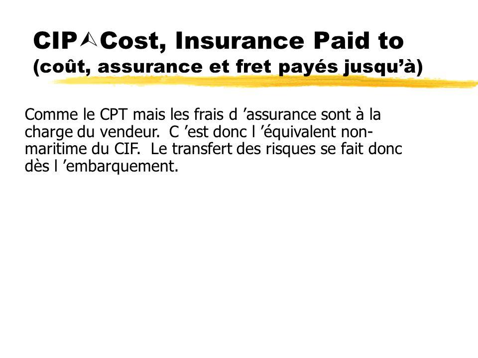 CIPCost, Insurance Paid to (coût, assurance et fret payés jusqu'à)