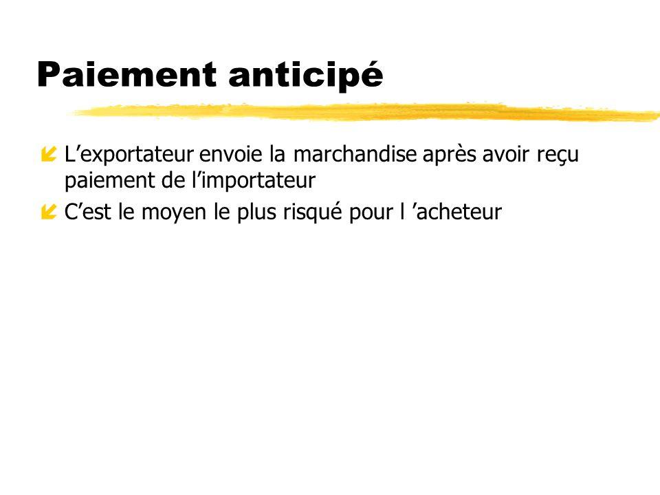 Paiement anticipé L'exportateur envoie la marchandise après avoir reçu paiement de l'importateur.