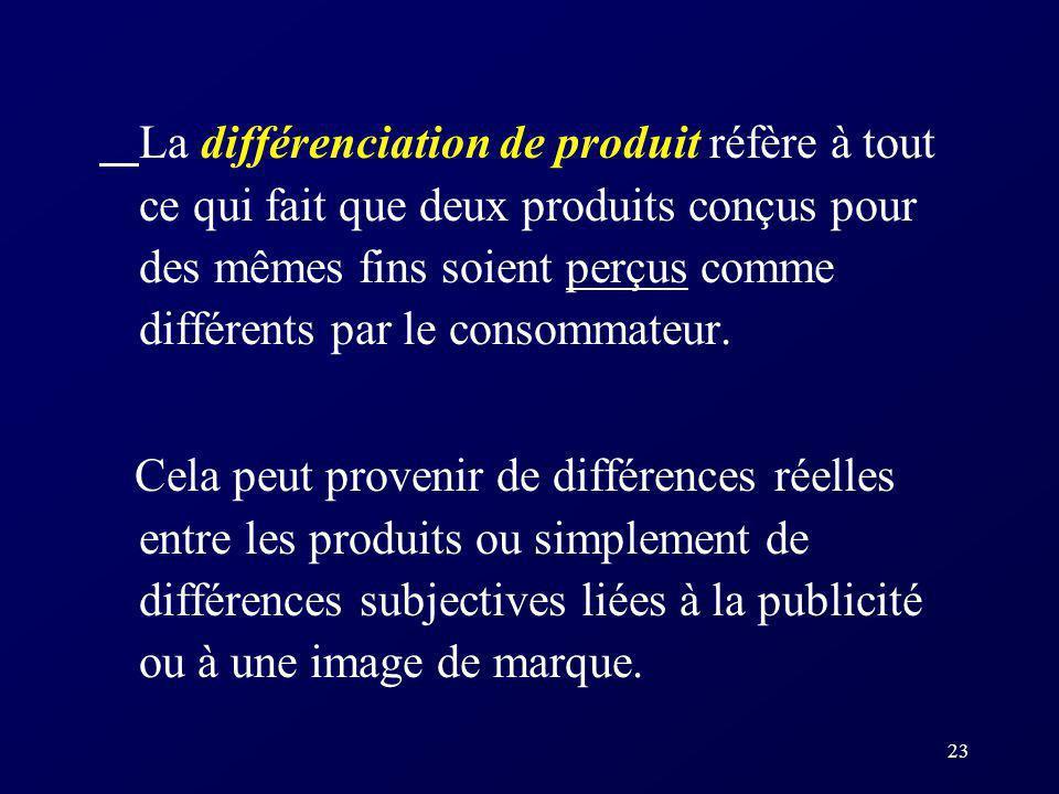 La différenciation de produit réfère à tout ce qui fait que deux produits conçus pour des mêmes fins soient perçus comme différents par le consommateur.