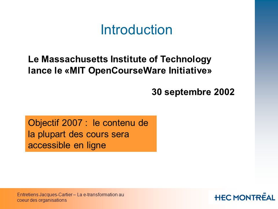 Introduction Le Massachusetts Institute of Technology lance le «MIT OpenCourseWare Initiative» 30 septembre 2002.