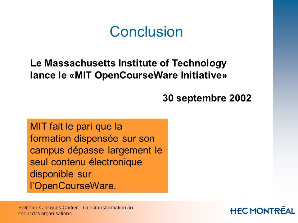 Conclusion Le Massachusetts Institute of Technology lance le «MIT OpenCourseWare Initiative» 30 septembre 2002.