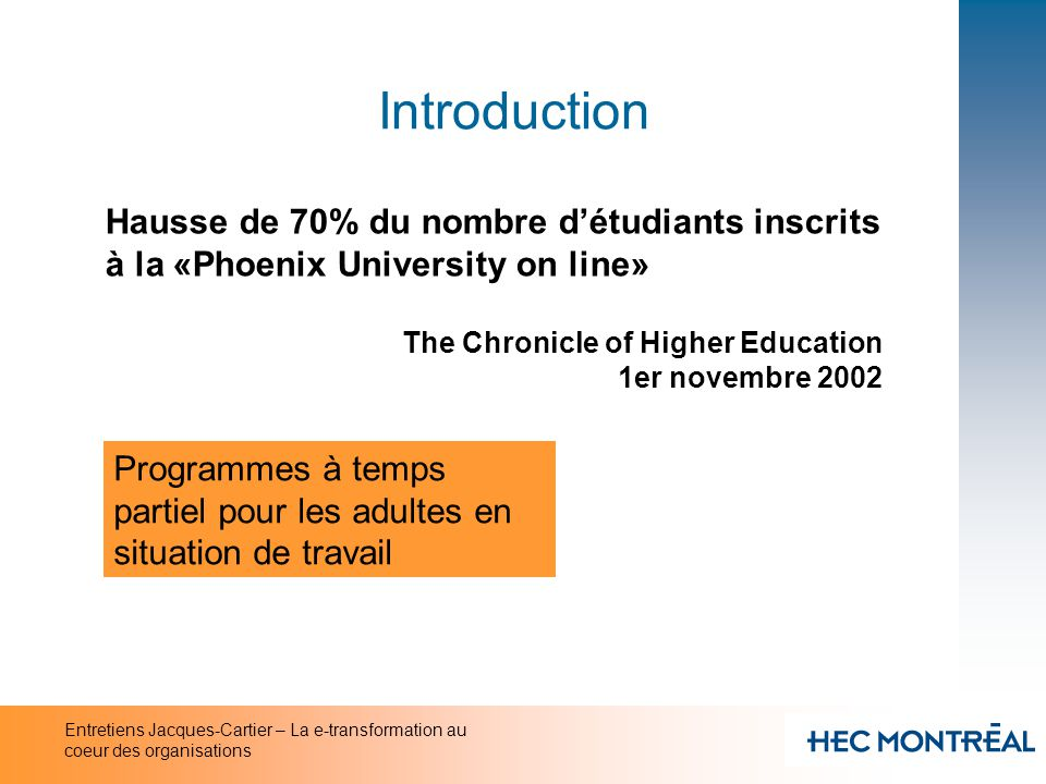 Introduction Hausse de 70% du nombre d'étudiants inscrits à la «Phoenix University on line» The Chronicle of Higher Education.