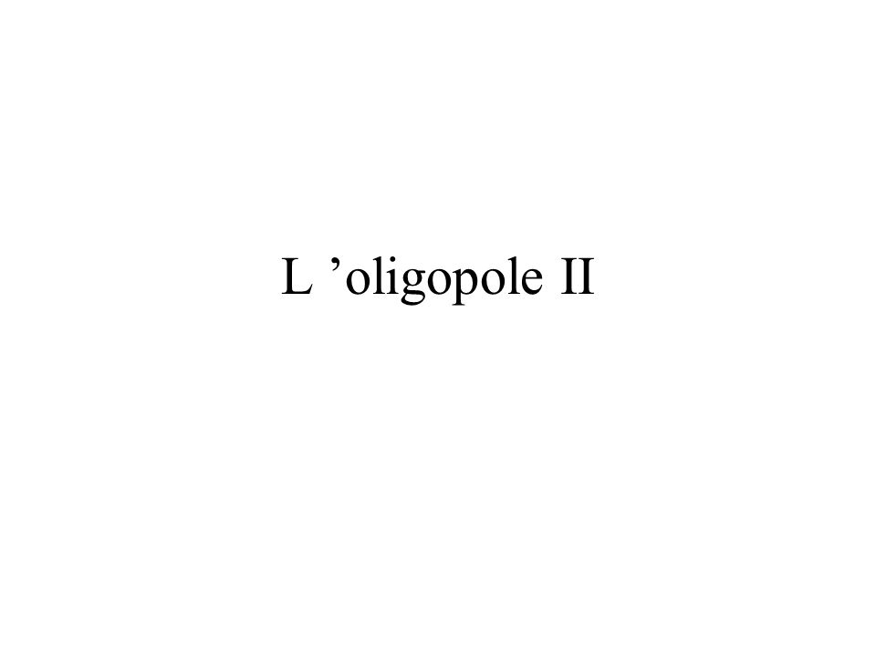 L 'oligopole II
