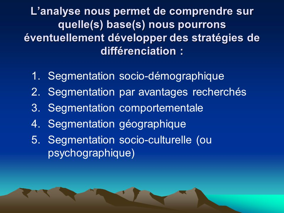L'analyse nous permet de comprendre sur quelle(s) base(s) nous pourrons éventuellement développer des stratégies de différenciation :