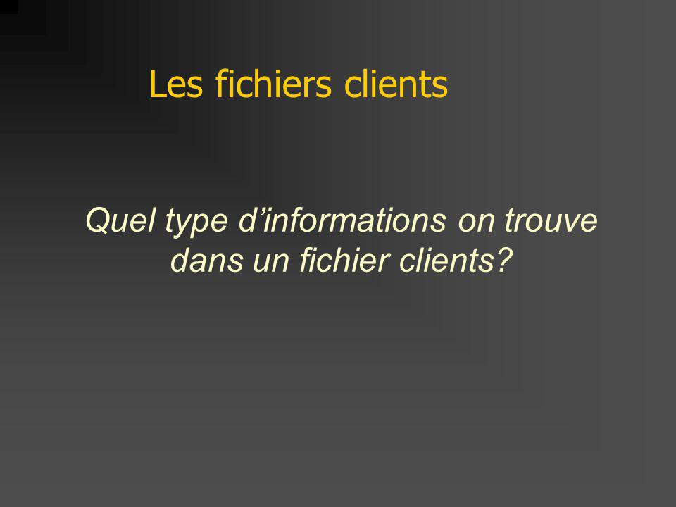 Quel type d'informations on trouve dans un fichier clients