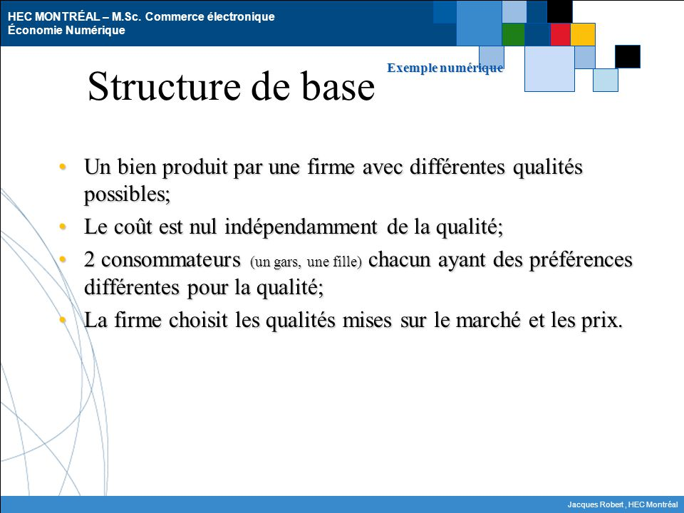 Structure de base Exemple numérique. Un bien produit par une firme avec différentes qualités possibles;