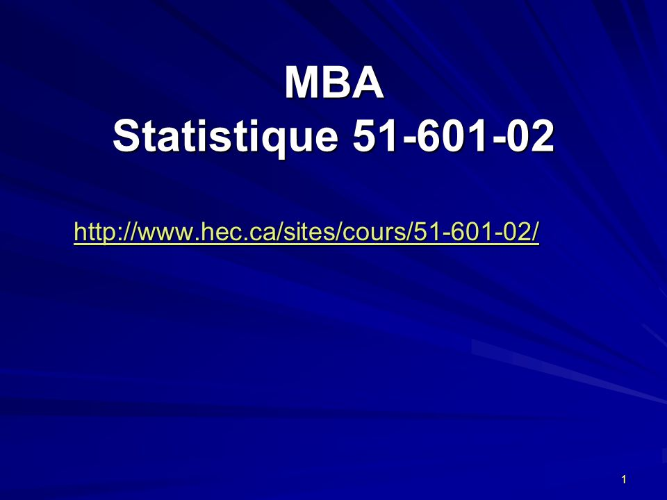 MBA Statistique 51-601-02 http://www.hec.ca/sites/cours/51-601-02/
