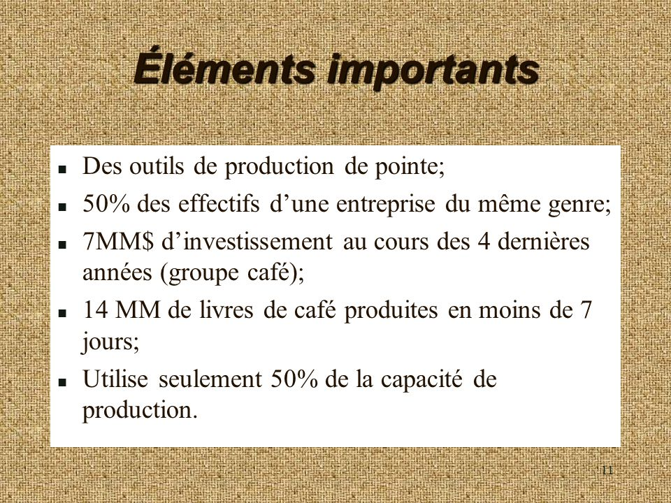 Éléments importants Des outils de production de pointe;