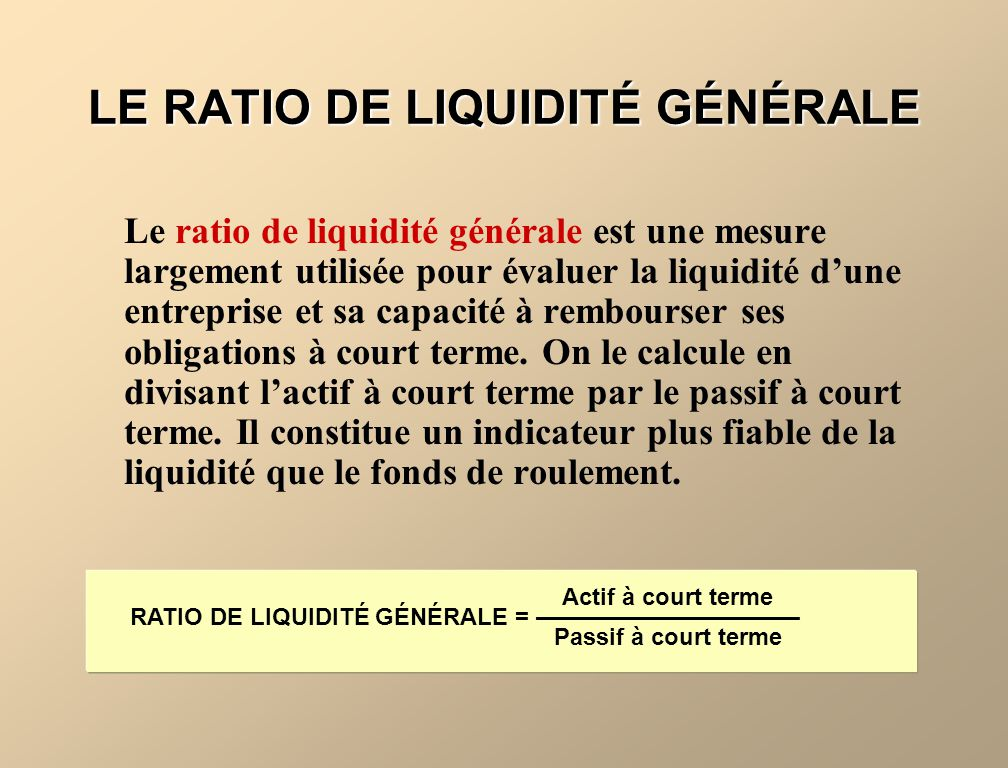 LE RATIO DE LIQUIDITÉ GÉNÉRALE