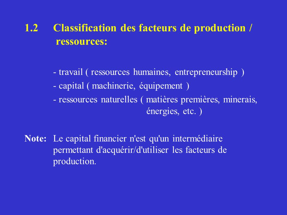 1.2 Classification des facteurs de production / ressources: