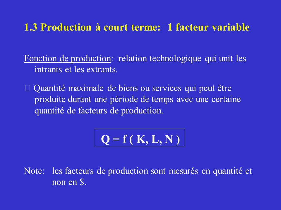 Q = f ( K, L, N ) 1.3 Production à court terme: 1 facteur variable