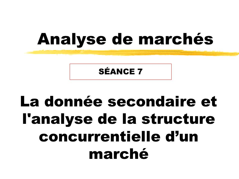 Analyse de marchés SÉANCE 7.