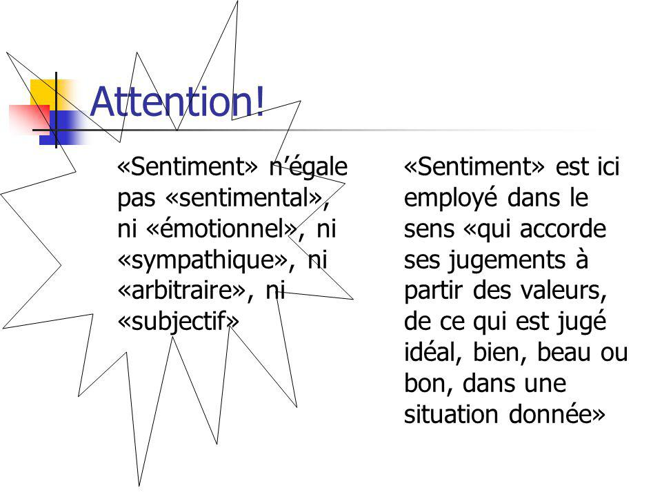 Attention! «Sentiment» n'égale pas «sentimental», ni «émotionnel», ni «sympathique», ni «arbitraire», ni «subjectif»