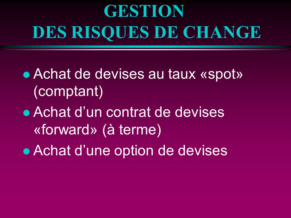 GESTION DES RISQUES DE CHANGE