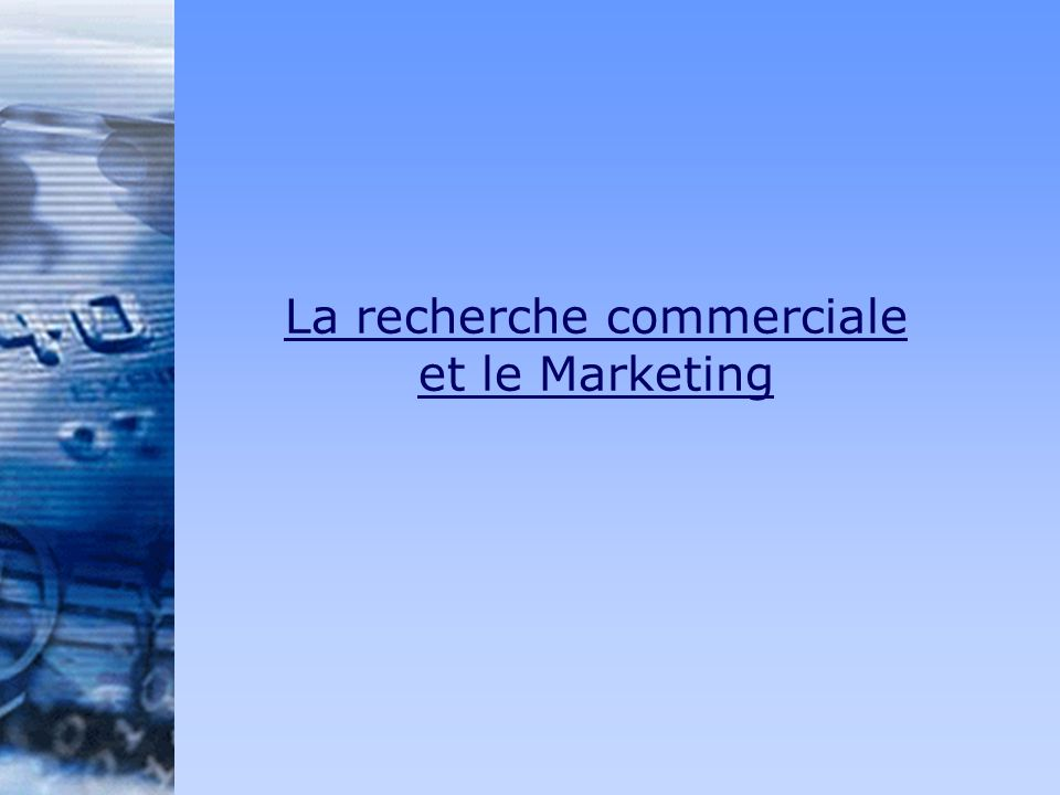La recherche commerciale et le Marketing