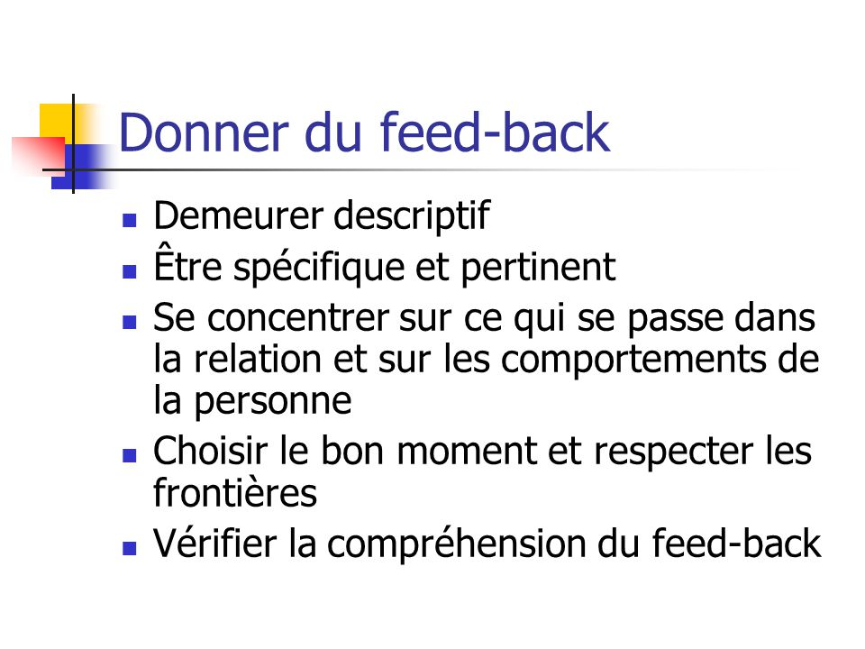 Donner du feed-back Demeurer descriptif Être spécifique et pertinent