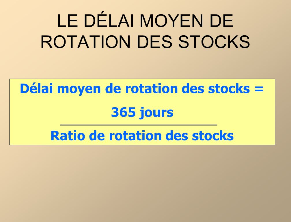 LE DÉLAI MOYEN DE ROTATION DES STOCKS