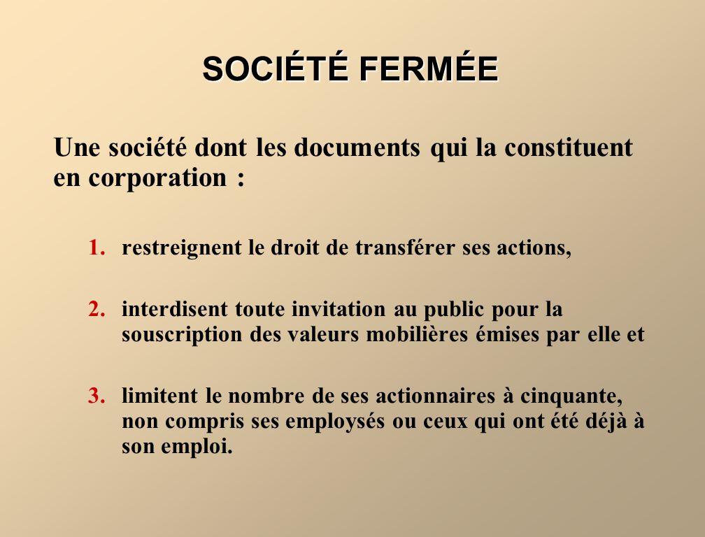 SOCIÉTÉ FERMÉE Une société dont les documents qui la constituent en corporation : restreignent le droit de transférer ses actions,