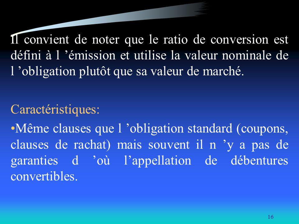 Il convient de noter que le ratio de conversion est défini à l 'émission et utilise la valeur nominale de l 'obligation plutôt que sa valeur de marché.
