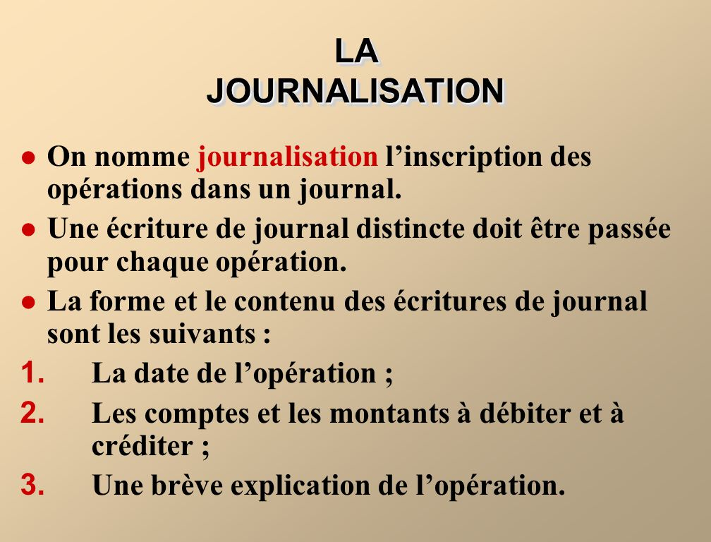 LA JOURNALISATION On nomme journalisation l'inscription des opérations dans un journal.