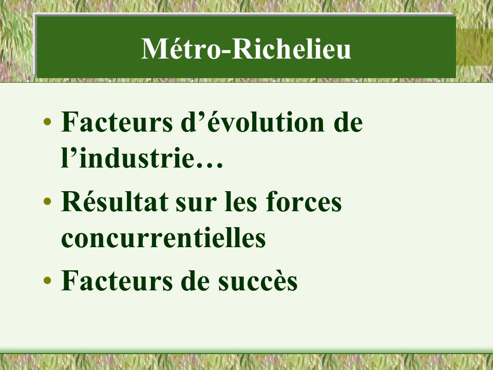 Métro-Richelieu Facteurs d'évolution de l'industrie… Résultat sur les forces concurrentielles.