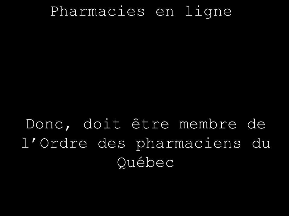 Donc, doit être membre de l'Ordre des pharmaciens du Québec