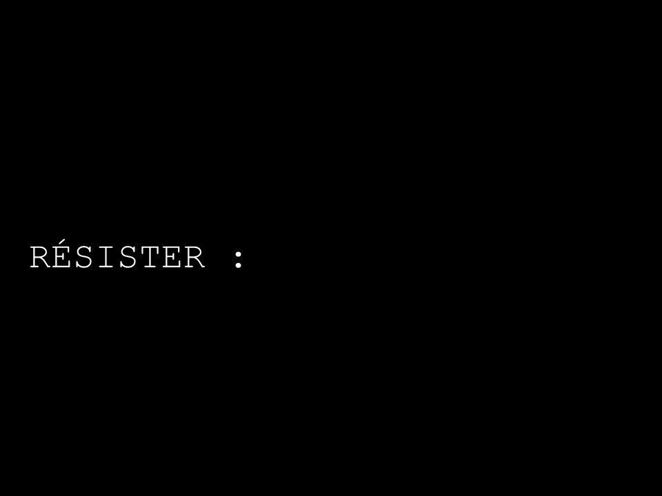 RÉSISTER :