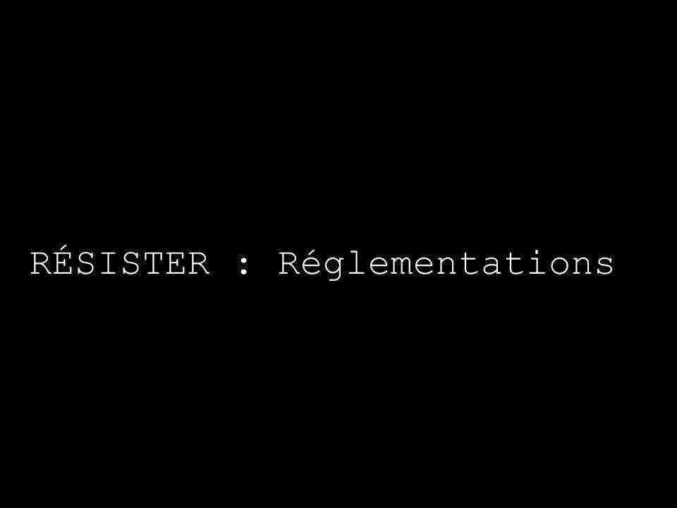 RÉSISTER : Réglementations