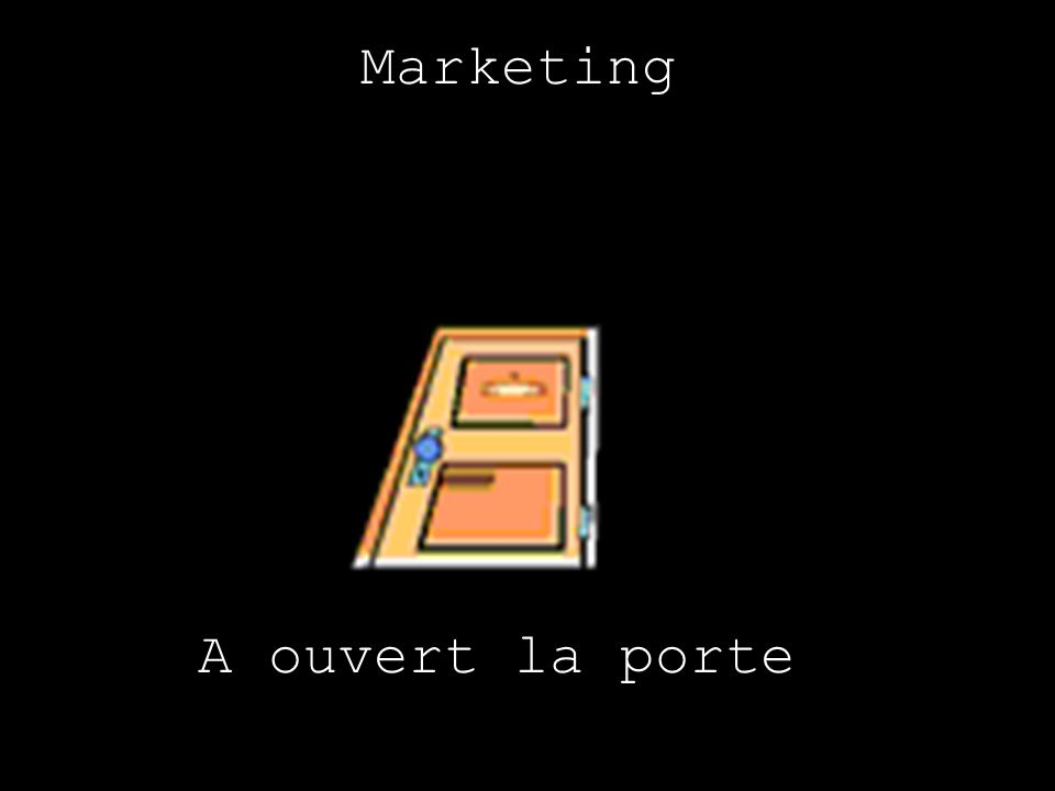 Marketing A ouvert la porte