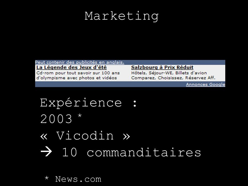 Marketing Expérience : 2003 « Vicodin »  10 commanditaires *