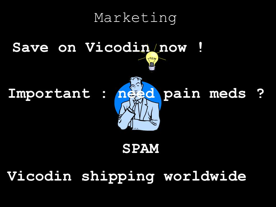 Marketing Save on Vicodin now ! Important : need pain meds SPAM Vicodin shipping worldwide