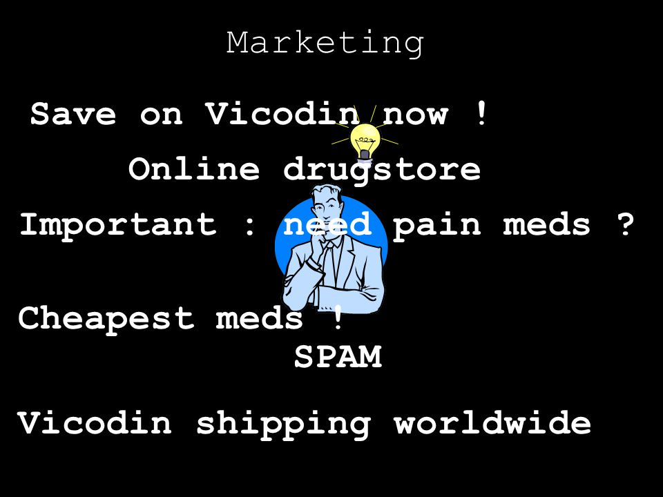 Marketing Save on Vicodin now ! Online drugstore. Important : need pain meds Cheapest meds ! SPAM.